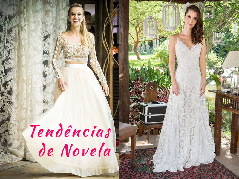 Vestidos de Noivas e tendências para Noivas direto das novelas da Globo - 2017